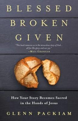 Blessed Broken Given (Paperback)