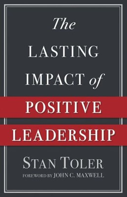 The Lasting Impact of Positive Leadership (Paperback)