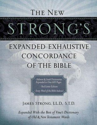 THE NEW STRONGS EXPANDED EXHAUSTIVE CONCORDANCE OF THE BIBLE (Hard Cover)