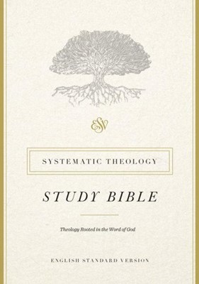 ESV Systematic Theology Study Bible HC (Hard Cover)