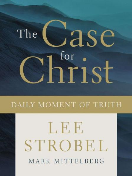 Case for Christ Daily Moment of Truth